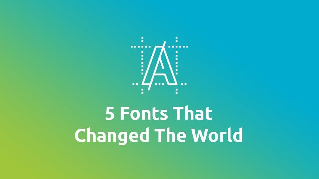 5 fonts that changed the world